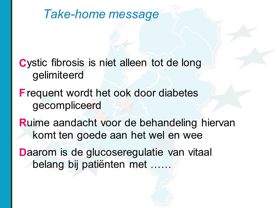 Take-home message C. F. R. D. ystic fibrosis is niet alleen tot de long gelimiteerd. requent wordt het ook door diabetes gecompliceerd.
