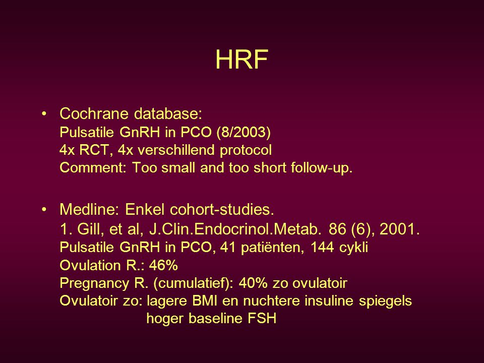 HRF Cochrane database: Pulsatile GnRH in PCO (8/2003) 4x RCT, 4x verschillend protocol Comment: Too small and too short follow-up.