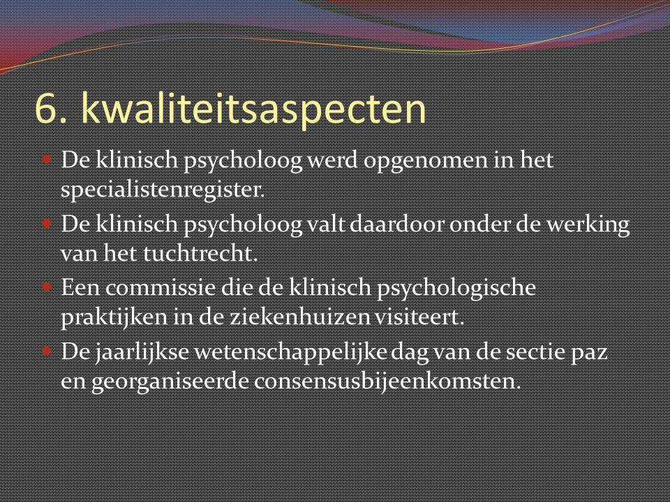 6. kwaliteitsaspecten De klinisch psycholoog werd opgenomen in het specialistenregister.