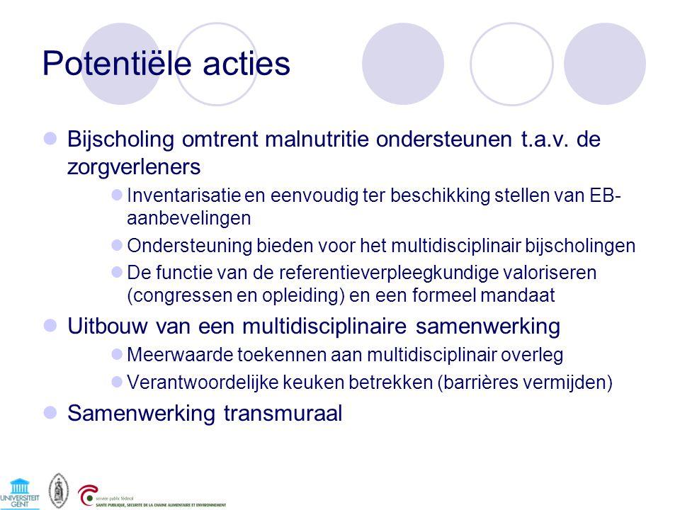 Potentiële acties Bijscholing omtrent malnutritie ondersteunen t.a.v. de zorgverleners.