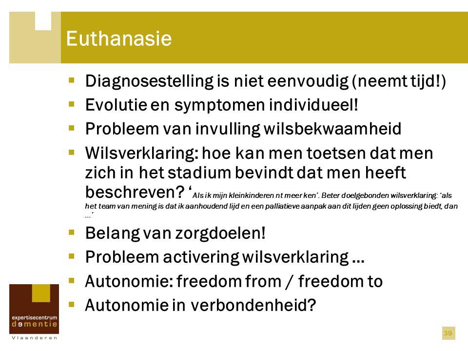 Euthanasie Diagnosestelling is niet eenvoudig (neemt tijd!)