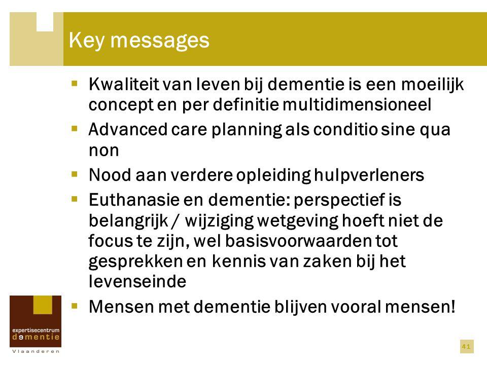 Key messages Kwaliteit van leven bij dementie is een moeilijk concept en per definitie multidimensioneel.