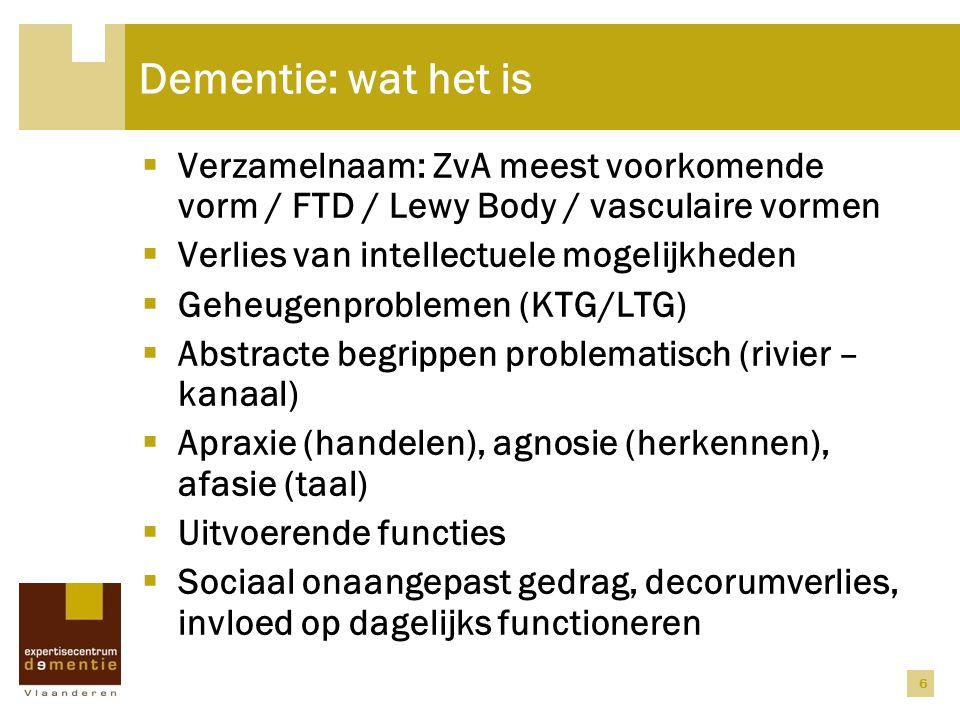 Dementie: wat het is Verzamelnaam: ZvA meest voorkomende vorm / FTD / Lewy Body / vasculaire vormen.