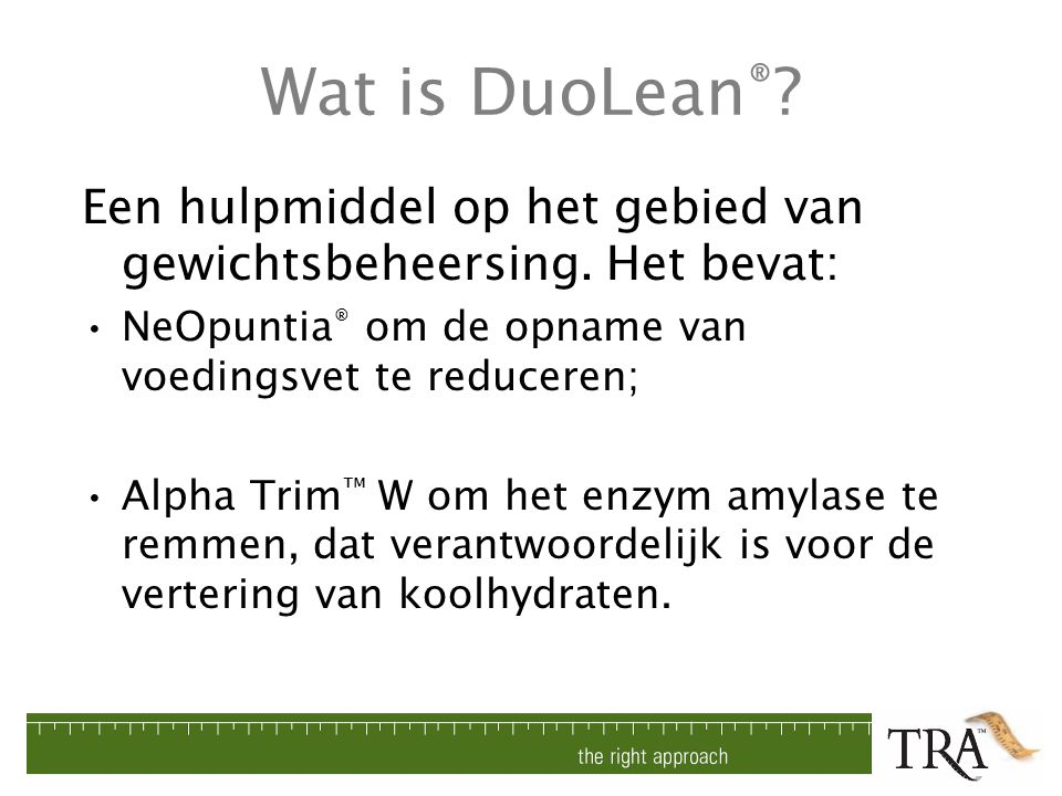 Wat is DuoLean® Een hulpmiddel op het gebied van gewichtsbeheersing. Het bevat: NeOpuntia® om de opname van voedingsvet te reduceren;