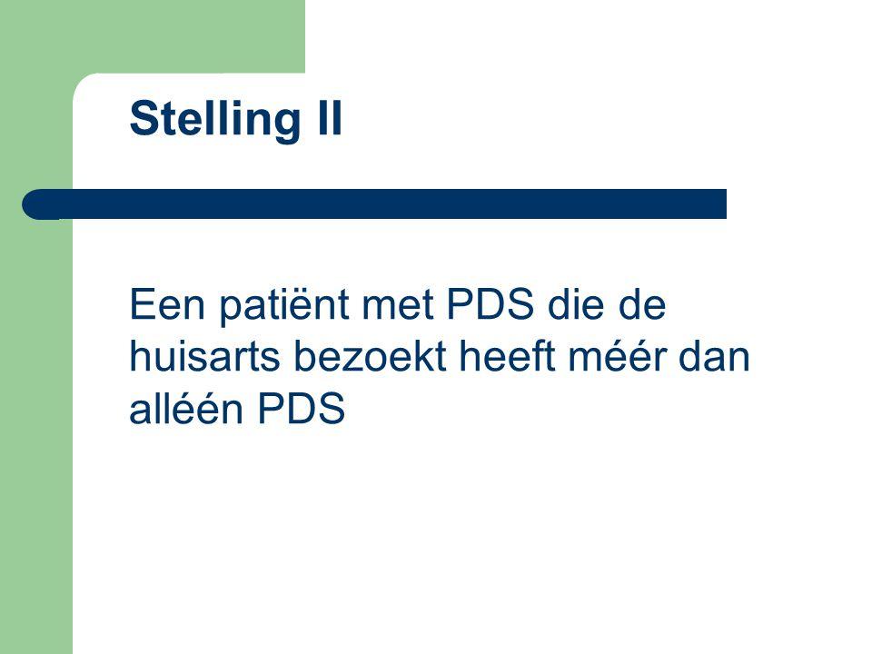 Stelling II Een patiënt met PDS die de huisarts bezoekt heeft méér dan alléén PDS
