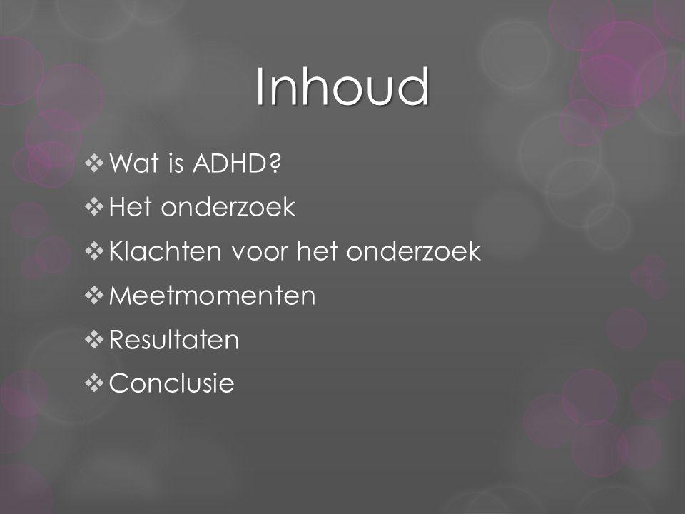 Inhoud Wat is ADHD Het onderzoek Klachten voor het onderzoek