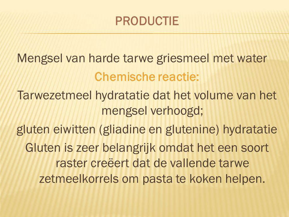 PRODUCTIE Mengsel van harde tarwe griesmeel met water Chemische reactie: Tarwezetmeel hydratatie dat het volume van het mengsel verhoogd; gluten eiwitten (gliadine en glutenine) hydratatie Gluten is zeer belangrijk omdat het een soort raster creëert dat de vallende tarwe zetmeelkorrels om pasta te koken helpen.