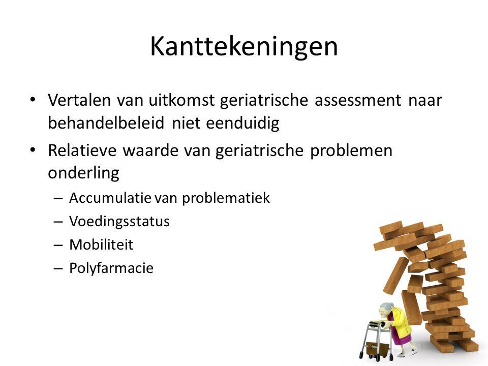 Kanttekeningen Vertalen van uitkomst geriatrische assessment naar behandelbeleid niet eenduidig.