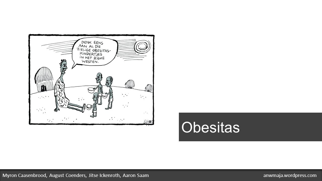 Obesitas Myron Caasenbrood, August Coenders, Jitse Ickenroth, Aaron Saam anwmaja.wordpress.com.