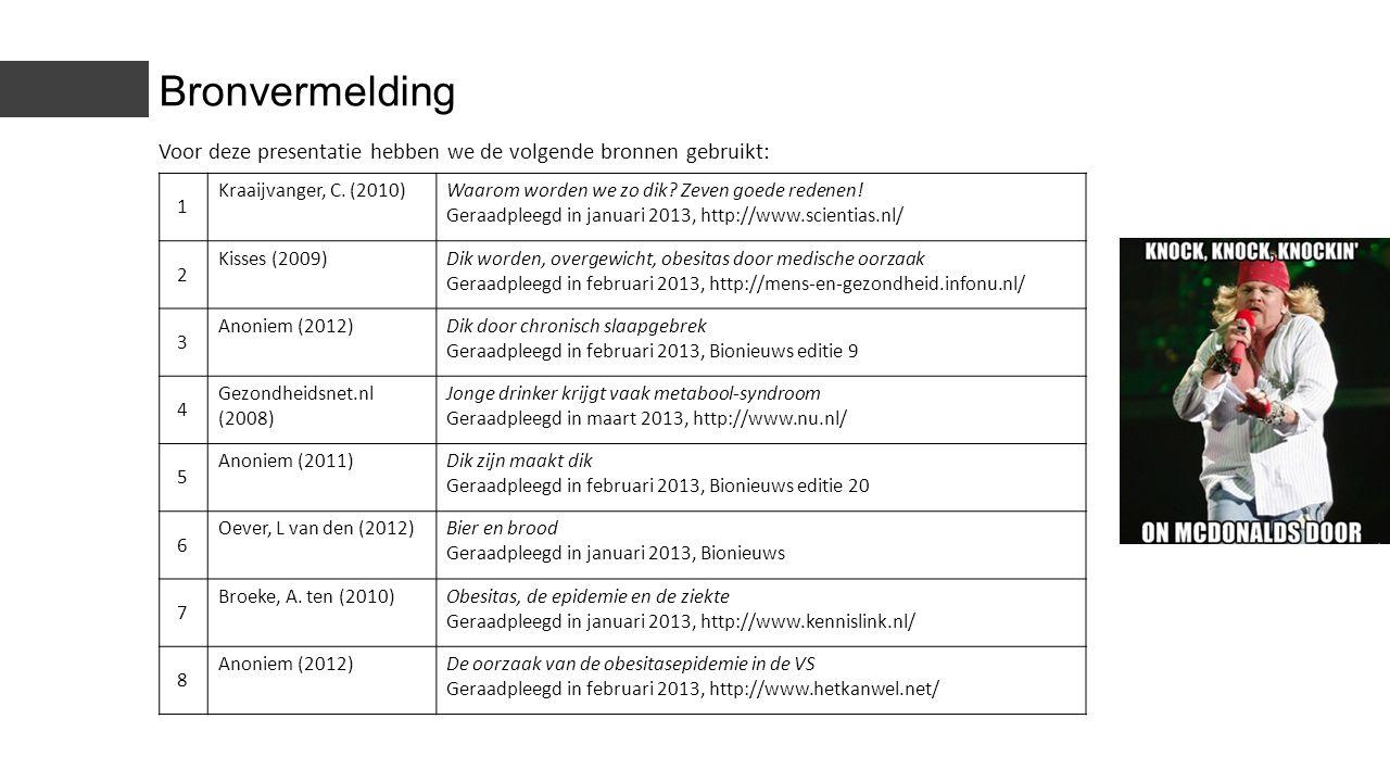 Bronvermelding Voor deze presentatie hebben we de volgende bronnen gebruikt: 1. Kraaijvanger, C. (2010)