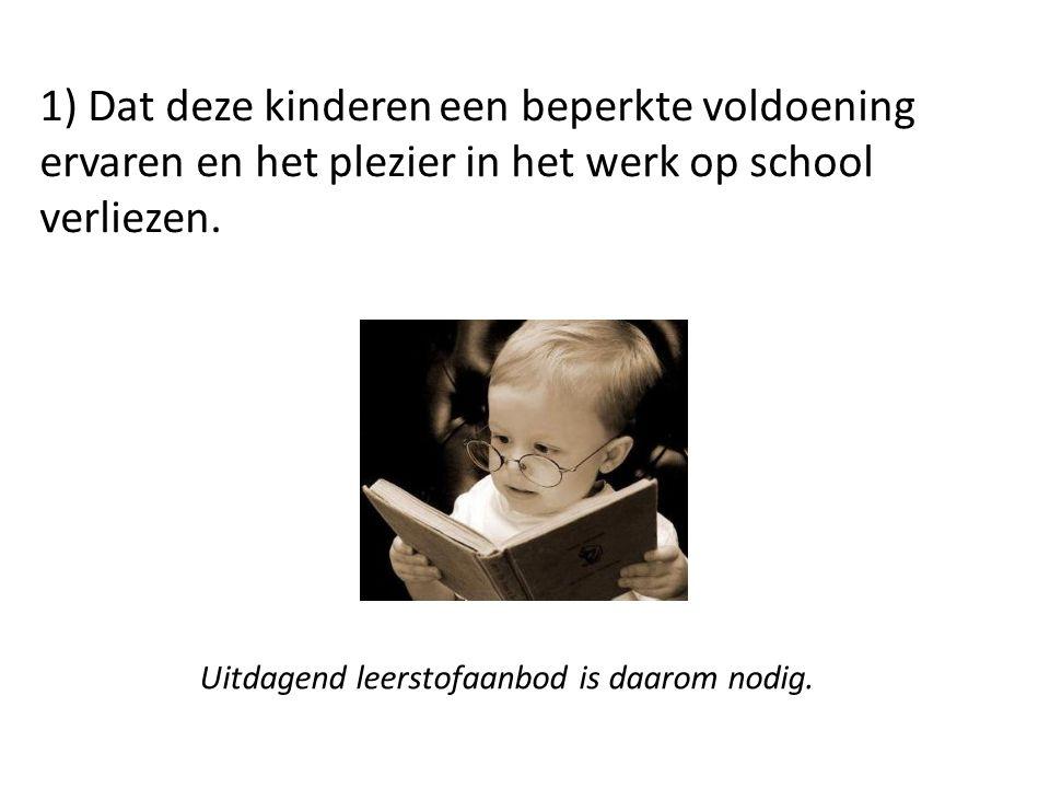 1) Dat deze kinderen een beperkte voldoening ervaren en het plezier in het werk op school verliezen.