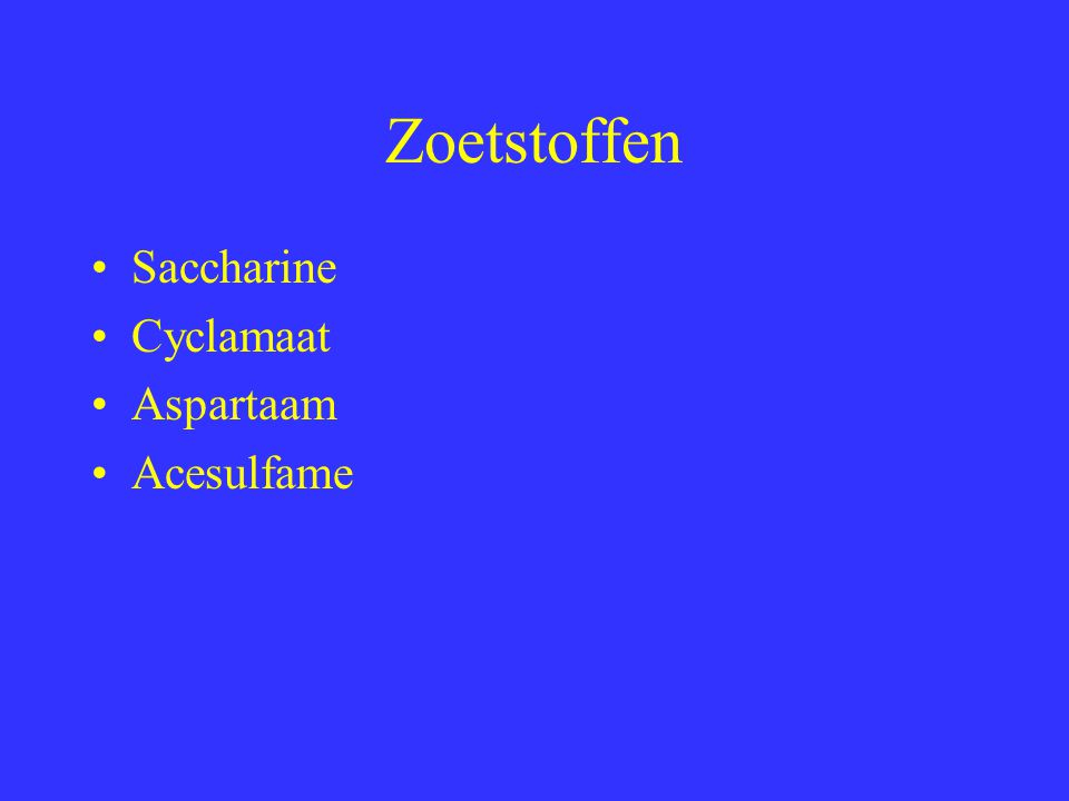 Zoetstoffen Saccharine Cyclamaat Aspartaam Acesulfame