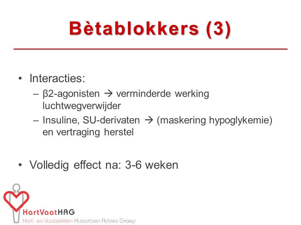 Bètablokkers (3) Interacties: Volledig effect na: 3-6 weken