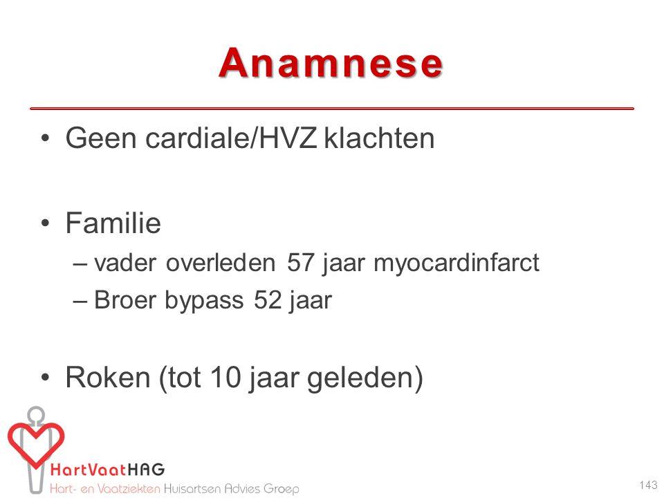 Anamnese Geen cardiale/HVZ klachten Familie