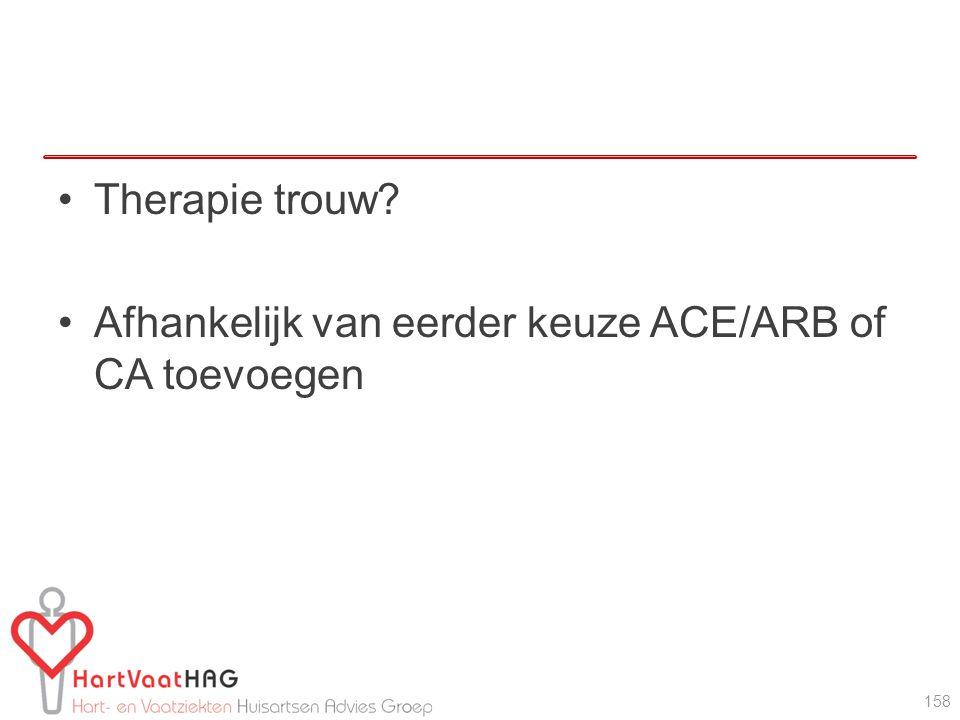 Therapie trouw Afhankelijk van eerder keuze ACE/ARB of CA toevoegen