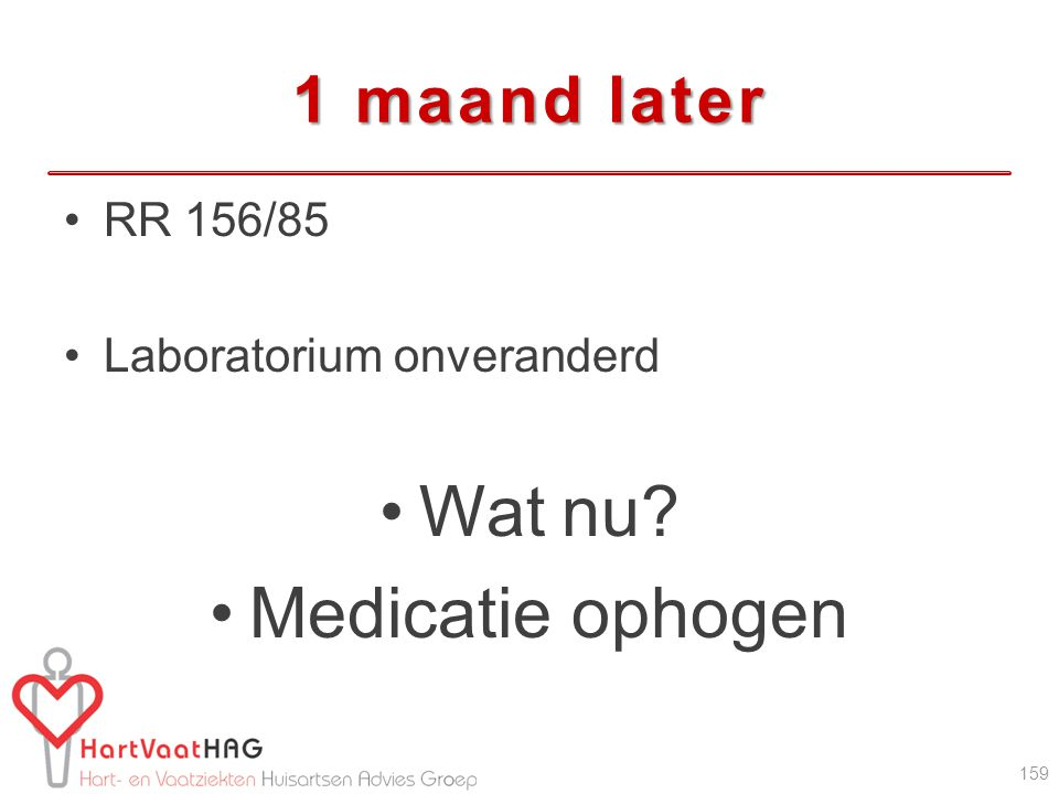 Wat nu Medicatie ophogen 1 maand later RR 156/85