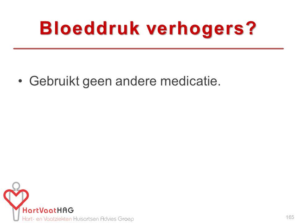 Bloeddruk verhogers Gebruikt geen andere medicatie.