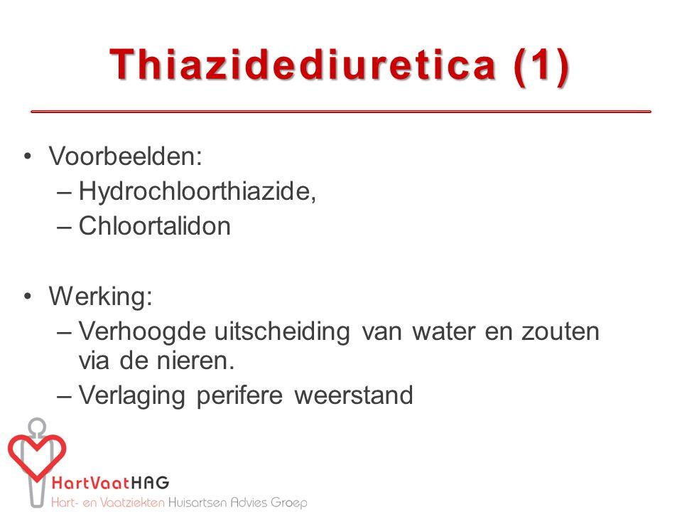 Thiazidediuretica (1) Voorbeelden: Hydrochloorthiazide, Chloortalidon