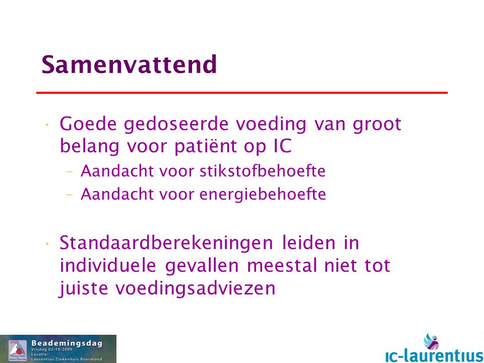 Samenvattend Goede gedoseerde voeding van groot belang voor patiënt op IC. Aandacht voor stikstofbehoefte.