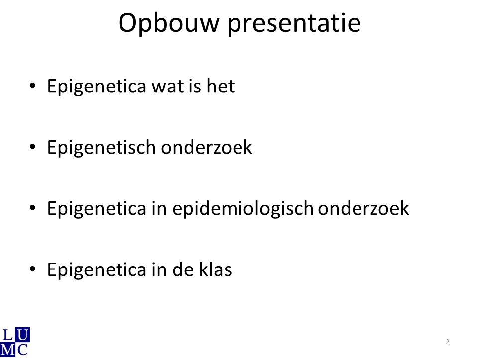 Opbouw presentatie Epigenetica wat is het Epigenetisch onderzoek