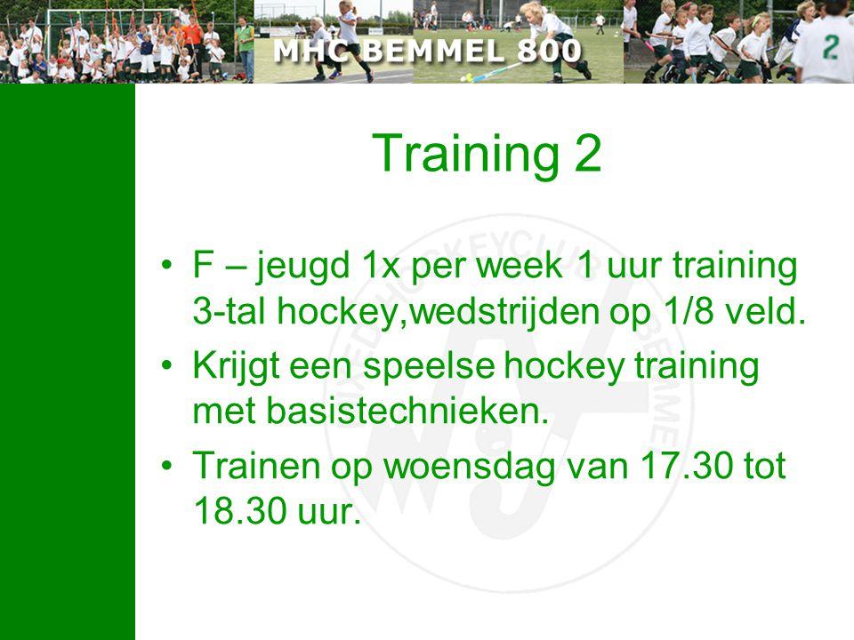 Training 2 F – jeugd 1x per week 1 uur training 3-tal hockey,wedstrijden op 1/8 veld. Krijgt een speelse hockey training met basistechnieken.