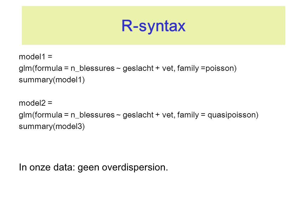 R-syntax In onze data: geen overdispersion. model1 =