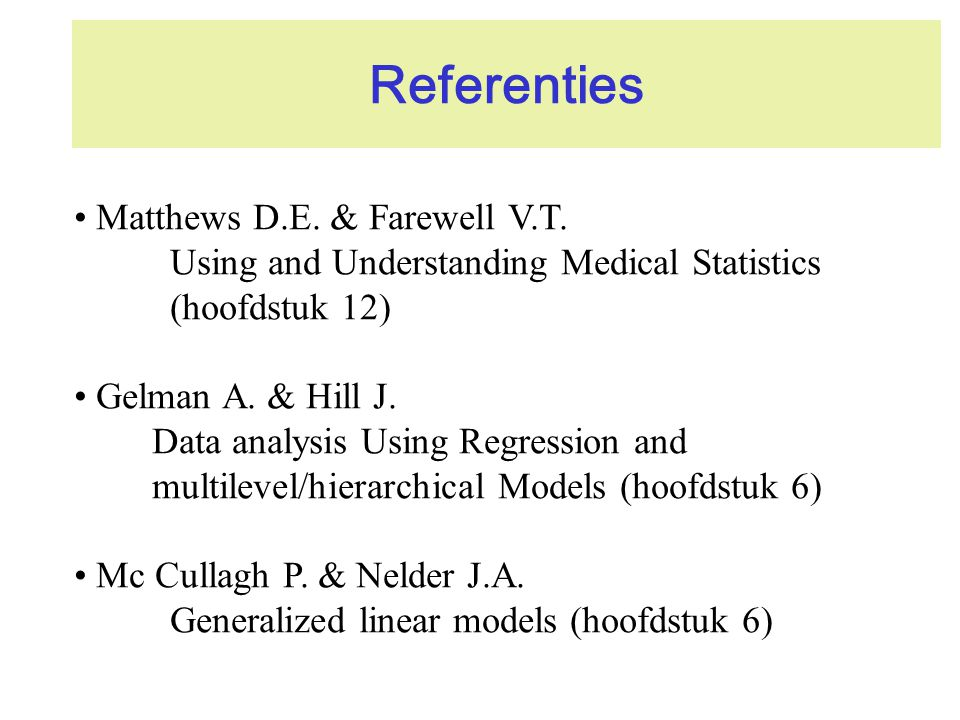 Referenties Matthews D.E. & Farewell V.T. Using and Understanding Medical Statistics (hoofdstuk 12)