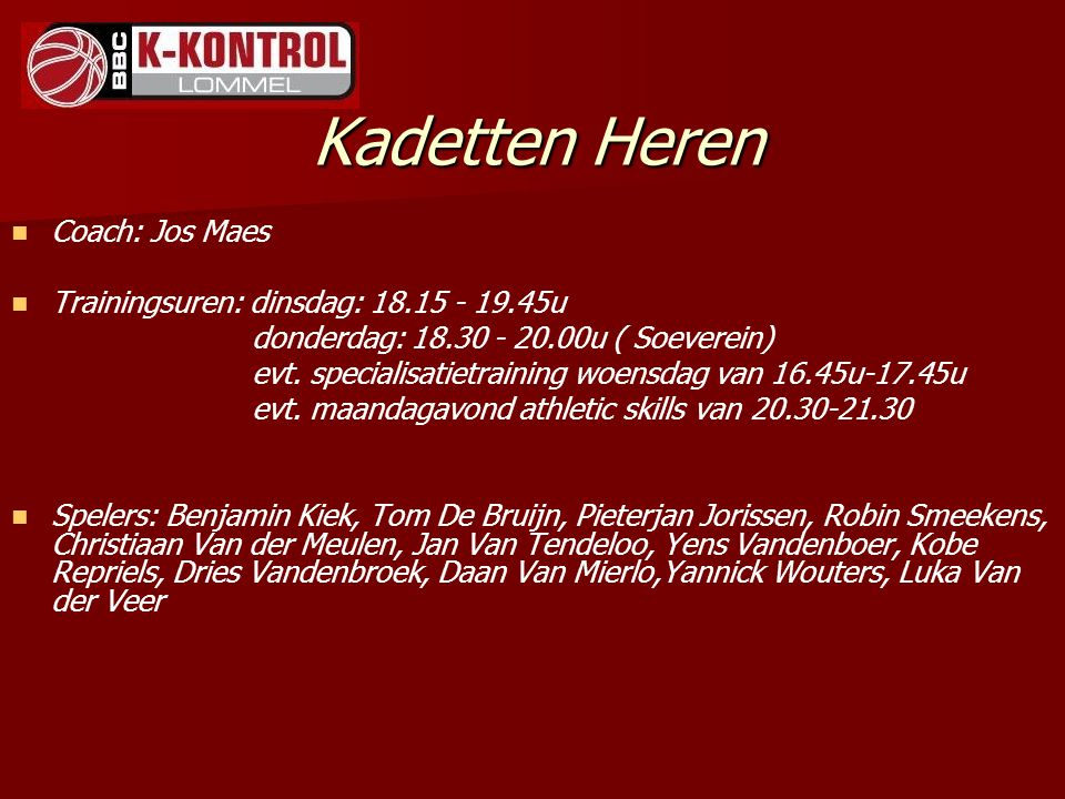 Kadetten Heren Coach: Jos Maes Trainingsuren: dinsdag: 18.15 - 19.45u