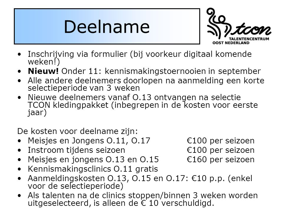 Deelname Inschrijving via formulier (bij voorkeur digitaal komende weken!) Nieuw! Onder 11: kennismakingstoernooien in september.
