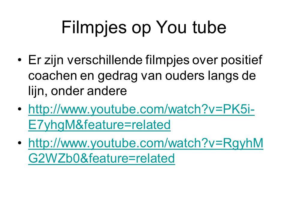 Filmpjes op You tube Er zijn verschillende filmpjes over positief coachen en gedrag van ouders langs de lijn, onder andere.