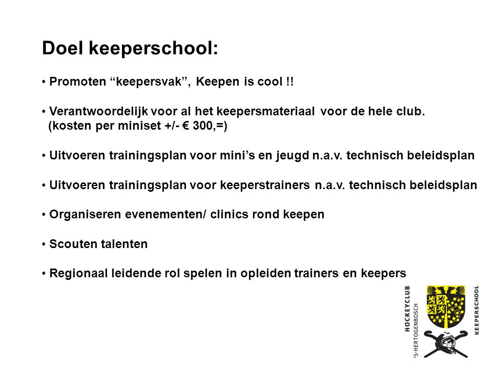 Doel keeperschool: Promoten keepersvak , Keepen is cool !!