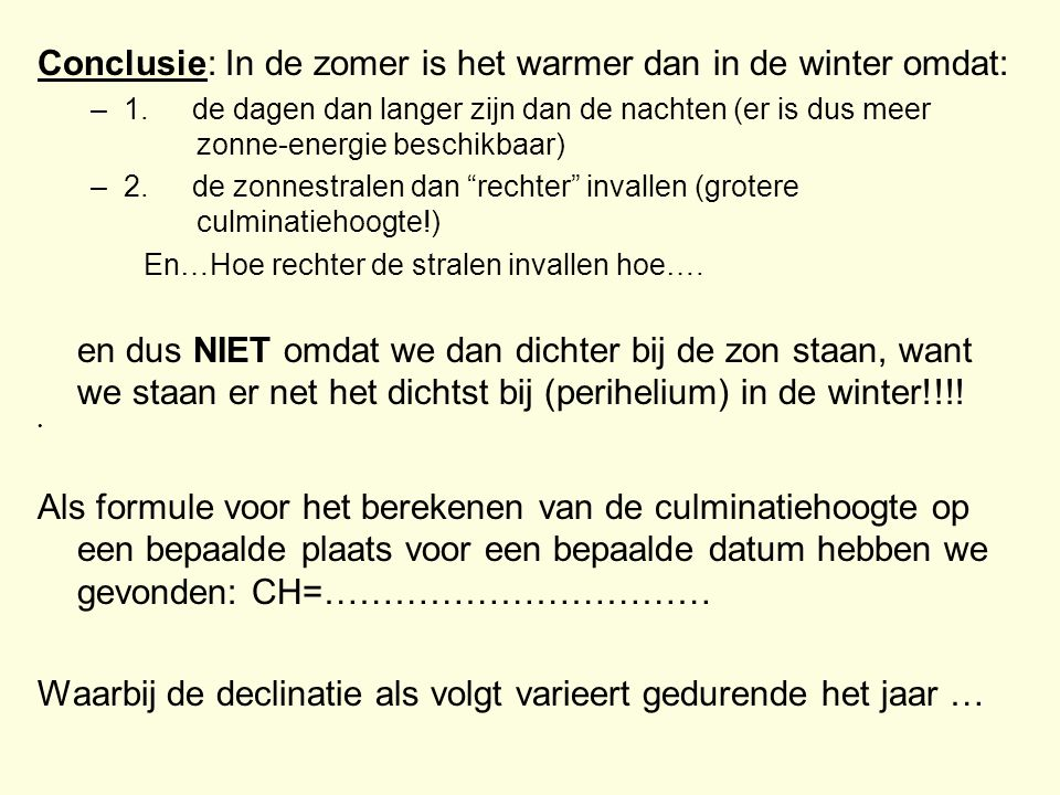 Conclusie: In de zomer is het warmer dan in de winter omdat: