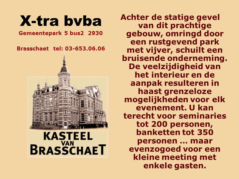 X-tra bvba Gemeentepark 5 bus2 2930 Brasschaet tel: 03-653.06.06