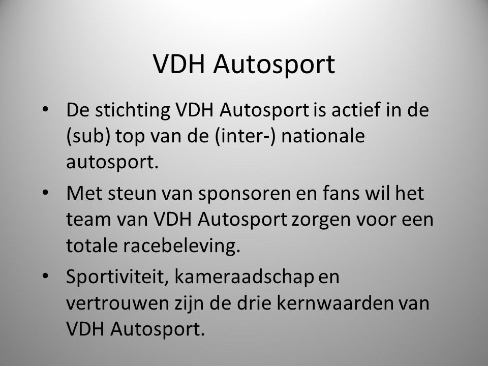 VDH Autosport De stichting VDH Autosport is actief in de (sub) top van de (inter-) nationale autosport.