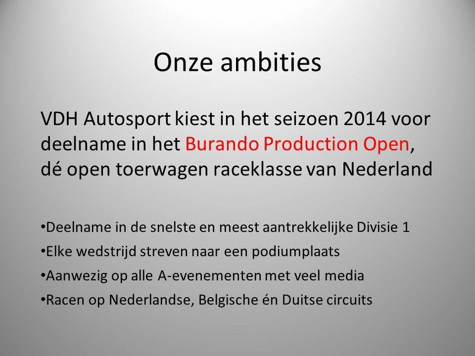Onze ambities VDH Autosport kiest in het seizoen 2014 voor deelname in het Burando Production Open, dé open toerwagen raceklasse van Nederland.