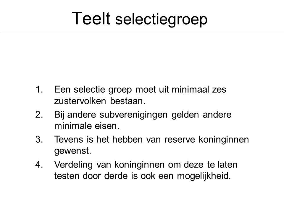 Teelt selectiegroep Een selectie groep moet uit minimaal zes zustervolken bestaan. Bij andere subverenigingen gelden andere minimale eisen.