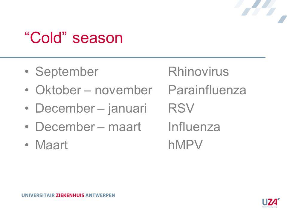 Cold season September Rhinovirus Oktober – november Parainfluenza