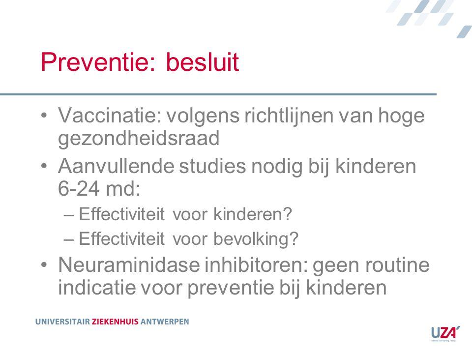 Preventie: besluit Vaccinatie: volgens richtlijnen van hoge gezondheidsraad. Aanvullende studies nodig bij kinderen 6-24 md: