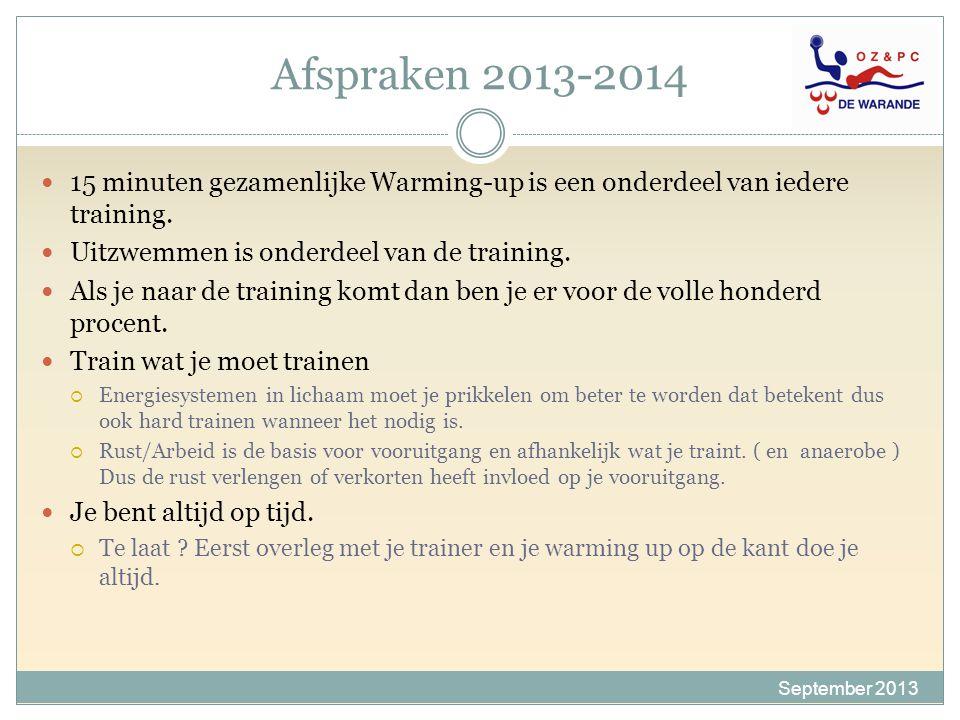 Afspraken 2013-2014 15 minuten gezamenlijke Warming-up is een onderdeel van iedere training. Uitzwemmen is onderdeel van de training.