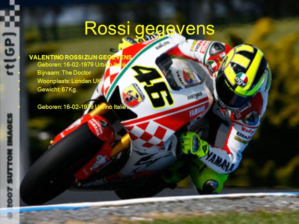 Rossi gegevens VALENTINO ROSSI ZIJN GEGEVENS Geboren: 16-02-1979 Urbino Italië. Bijnaam: The Doctor.