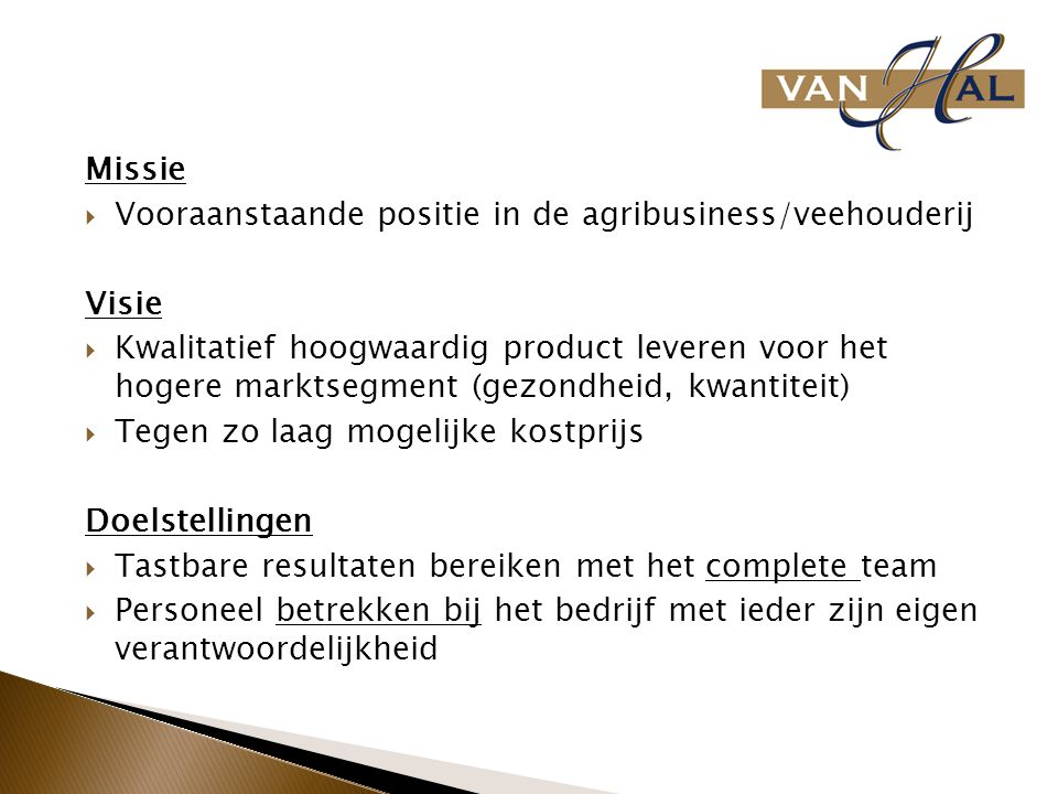 Missie Vooraanstaande positie in de agribusiness/veehouderij. Visie.