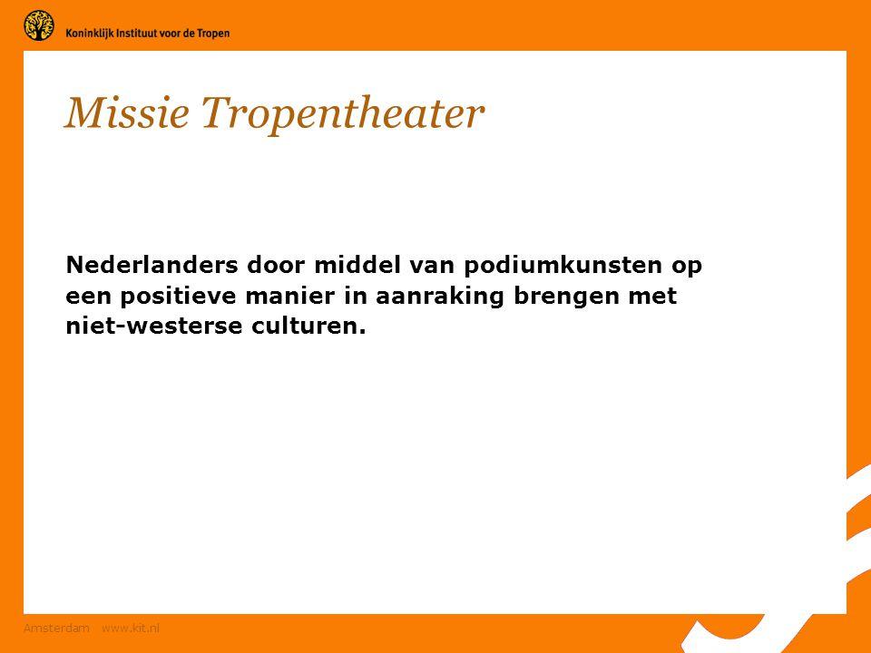 Missie Tropentheater Nederlanders door middel van podiumkunsten op een positieve manier in aanraking brengen met niet-westerse culturen.
