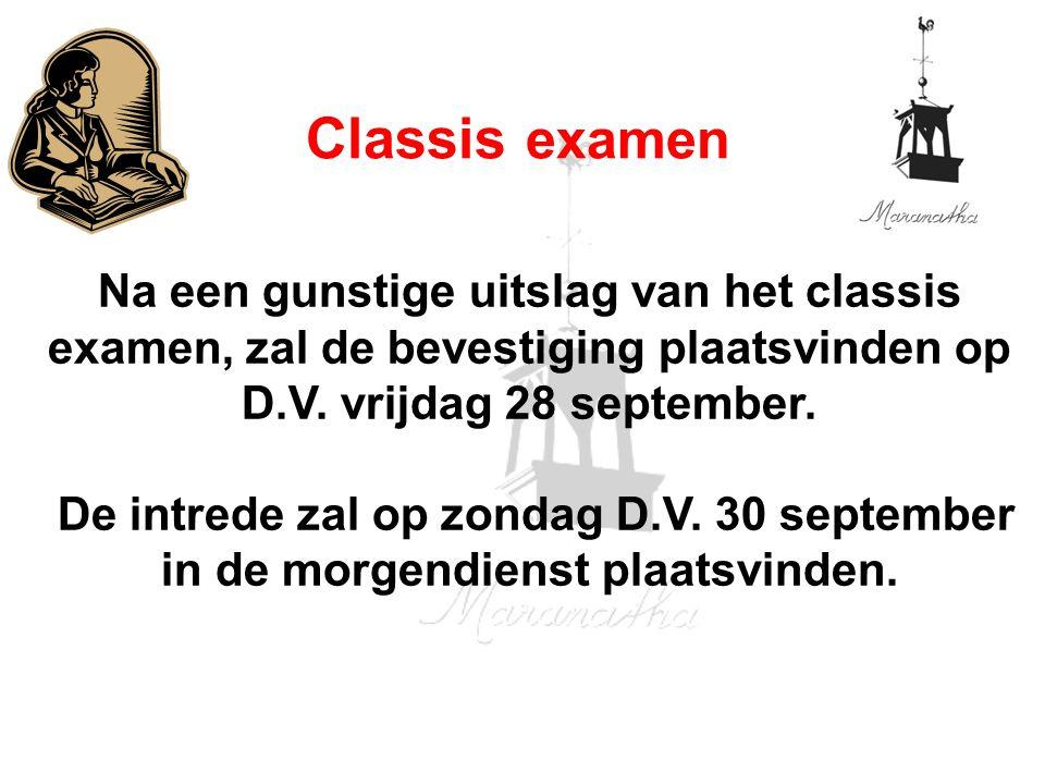 02-09-12 09/02/12. Classis examen. Na een gunstige uitslag van het classis examen, zal de bevestiging plaatsvinden op D.V. vrijdag 28 september.