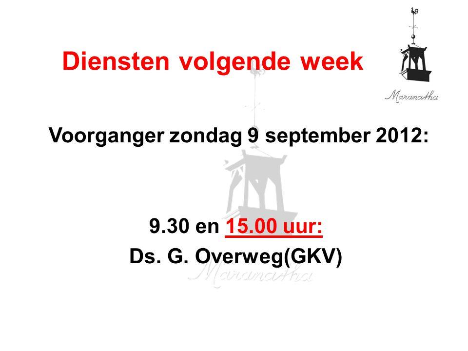 Diensten volgende week Voorganger zondag 9 september 2012:
