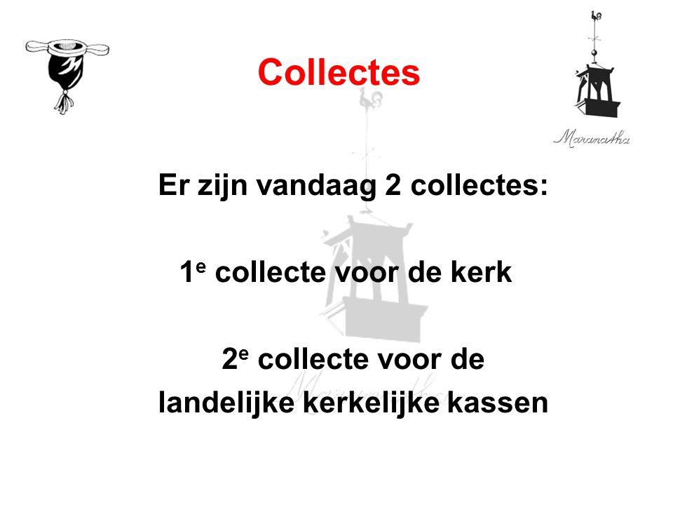 Er zijn vandaag 2 collectes: landelijke kerkelijke kassen
