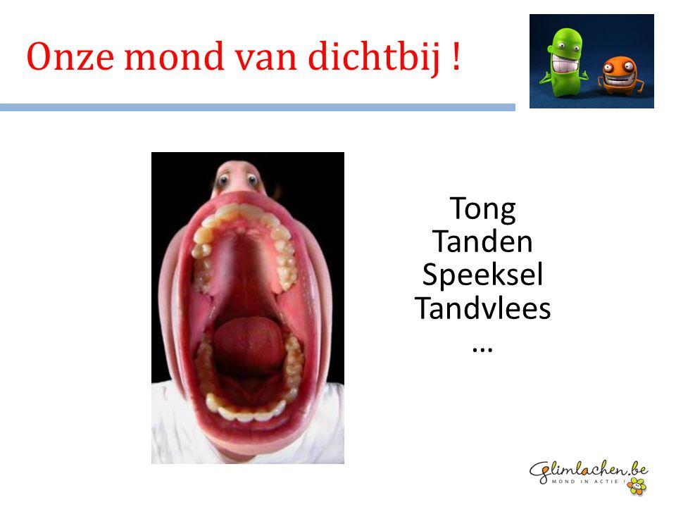Onze mond van dichtbij ! Tong Tanden Speeksel Tandvlees …