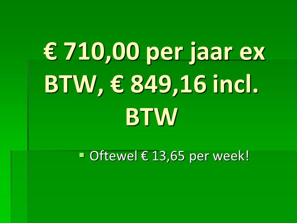 € 710,00 per jaar ex BTW, € 849,16 incl. BTW