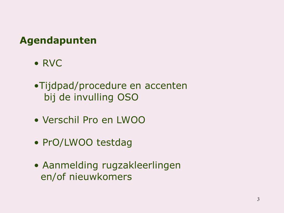 Agendapunten RVC. Tijdpad/procedure en accenten bij de invulling OSO. Verschil Pro en LWOO. PrO/LWOO testdag.