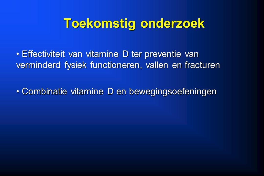 Toekomstig onderzoek Effectiviteit van vitamine D ter preventie van verminderd fysiek functioneren, vallen en fracturen.