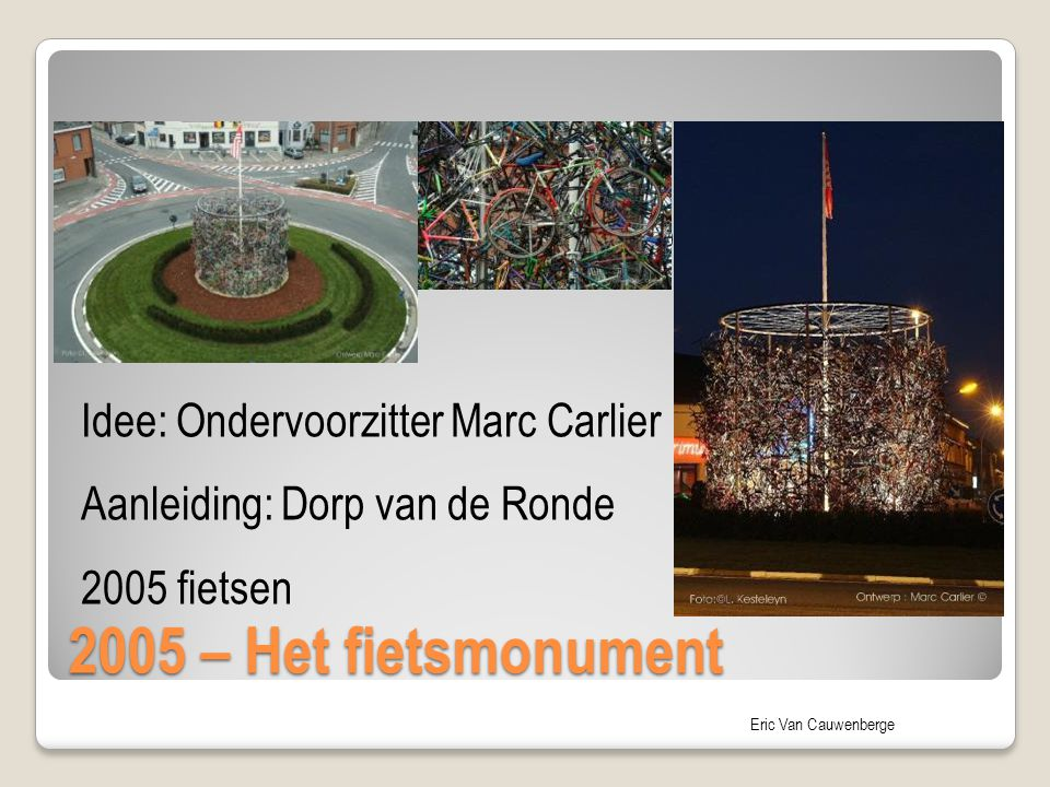 2005 – Het fietsmonument Idee: Ondervoorzitter Marc Carlier